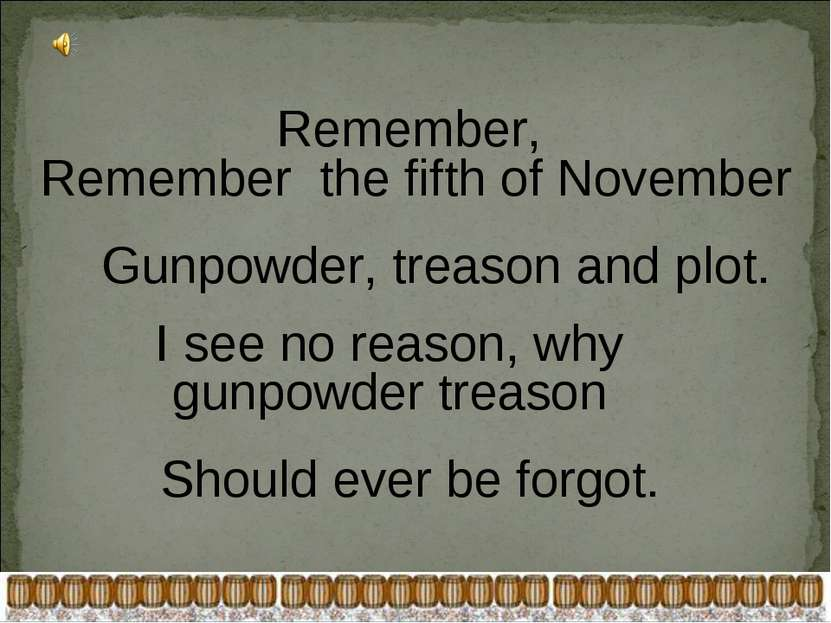 Remember, Remember the fifth of November Gunpowder, treason and plot. I see n...