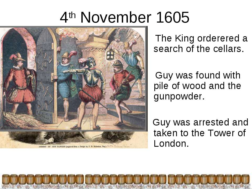 4th November 1605 The King orderered a search of the cellars. Guy was found w...