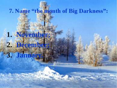 "7. Name ""the month of Big Darkness"": November; December; January."