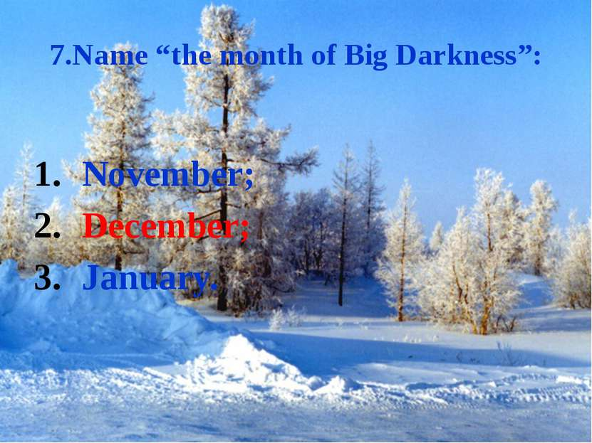 "7.Name ""the month of Big Darkness"": November; December; January."