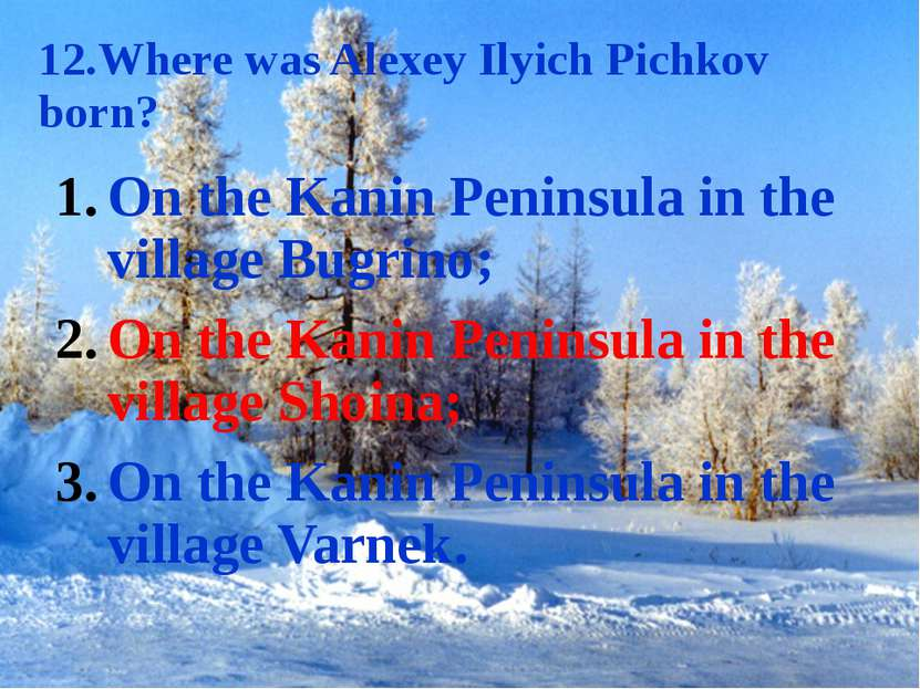 12.Where was Alexey Ilyich Pichkov born? On the Kanin Peninsula in the villag...