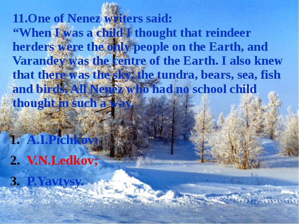 "11.One of Nenez writers said: ""When I was a child I thought that reindeer her..."