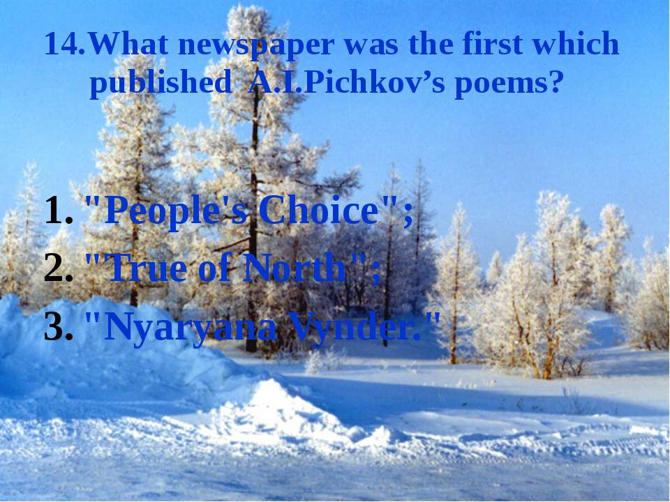 "14.What newspaper was the first which published A.I.Pichkov's poems? ""People'..."