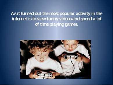 As it turned out the most popular activity in the internet is to view funny v...