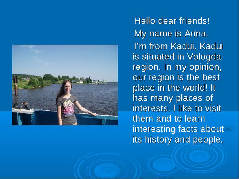 Hello dear friends! My name is Arina. I'm from Kadui. Kadui is situated in Vo...