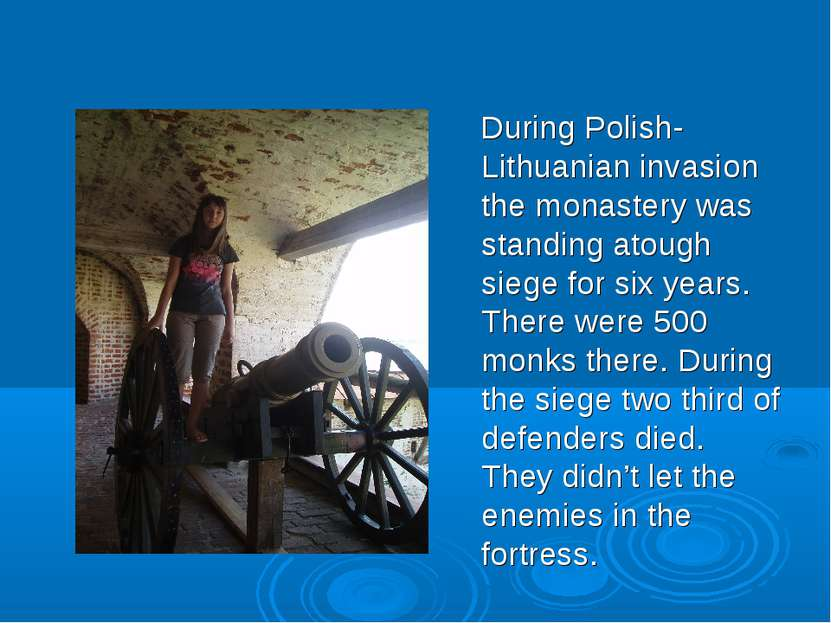 During Polish-Lithuanian invasion the monastery was standing atough siege for...