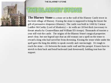 THE BLARNEY STONE The Blarney Stone is a stone set in the wall of the Blarney...