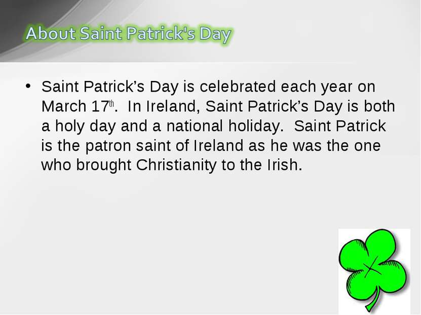 Saint Patrick's Day is celebrated each year on March 17th.  In Ireland, Saint...