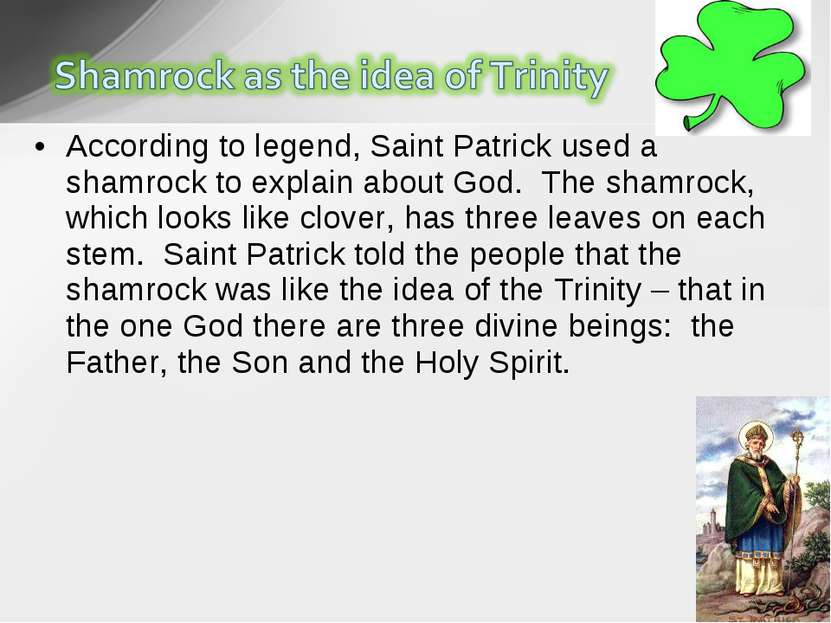According to legend, Saint Patrick used a shamrock to explain about God.  The...