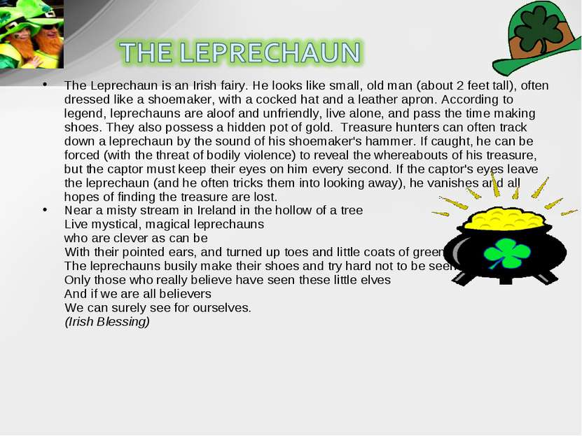 The Leprechaun is an Irish fairy. He looks like small, old man (about 2 feet ...
