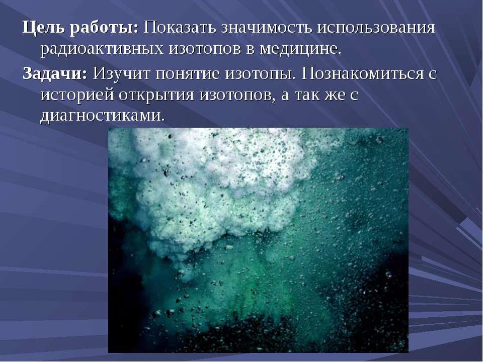 Цель работы: Показать значимость использования радиоактивных изотопов в медиц...