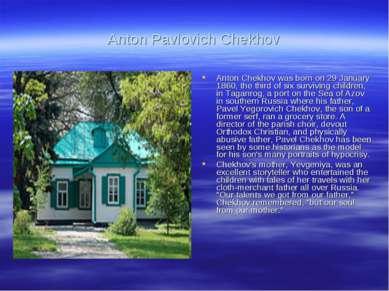 Anton Pavlovich Chekhov Anton Chekhov was born on 29 January 1860, the third ...