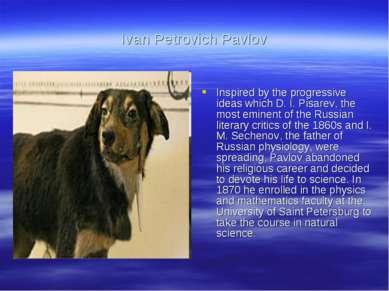 Ivan Petrovich Pavlov Inspired by the progressive ideas which D. I. Pisarev, ...