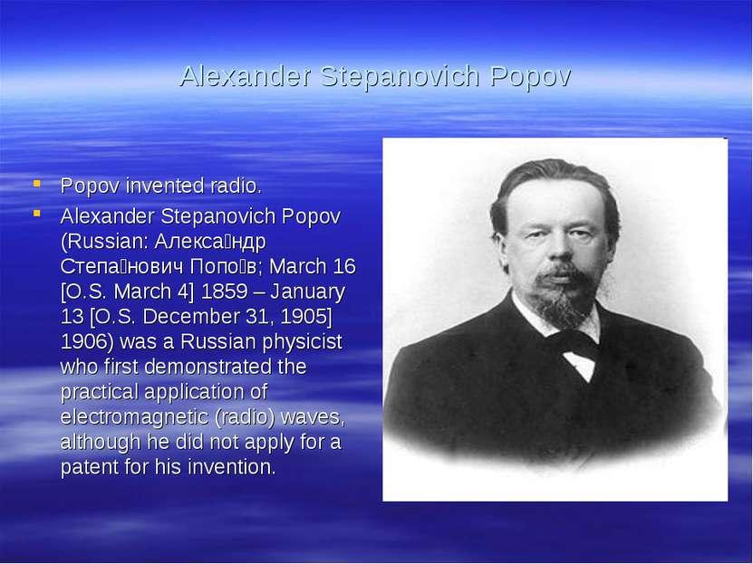 Alexander Stepanovich Popov Popov invented radio. Alexander Stepanovich Popov...