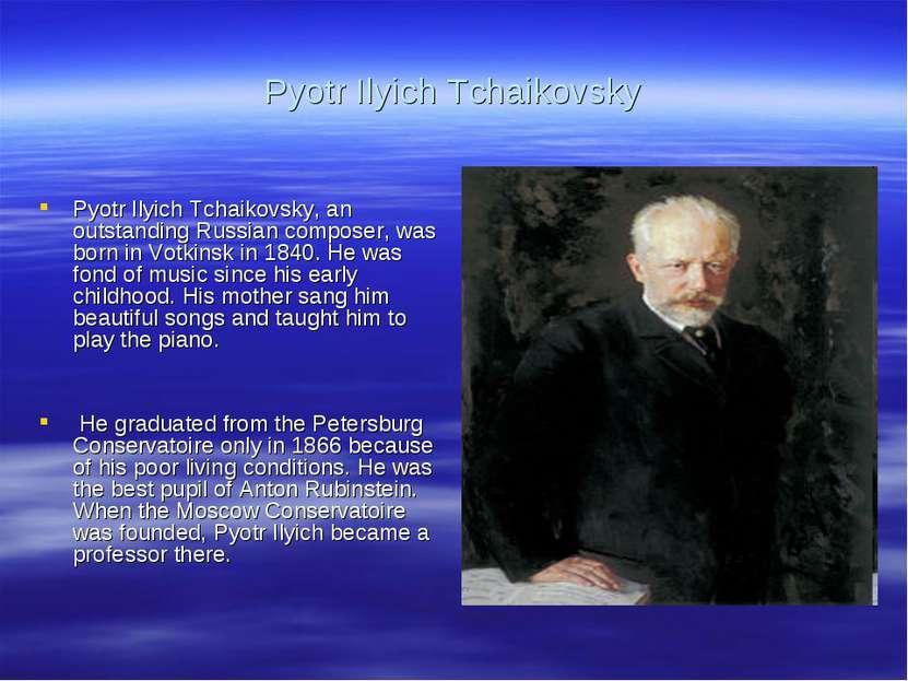 Pyotr Ilyich Tchaikovsky Pyotr Ilyich Tchaikovsky, an outstanding Russian com...