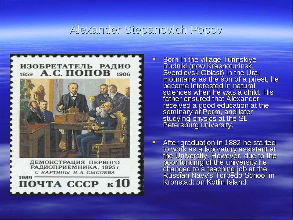 Alexander Stepanovich Popov Born in the village Turinskiye Rudniki (now Krasn...