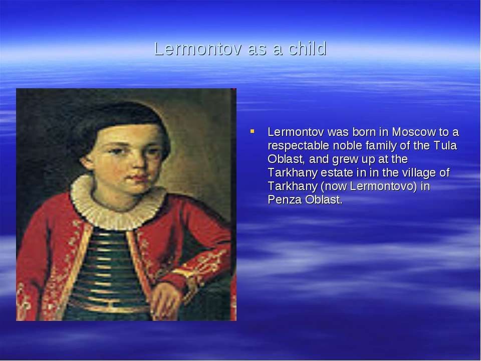 Lermontov as a child Lermontov was born in Moscow to a respectable noble fami...