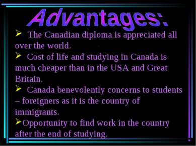 The Canadian diploma is appreciated all over the world. Cost of life and stud...