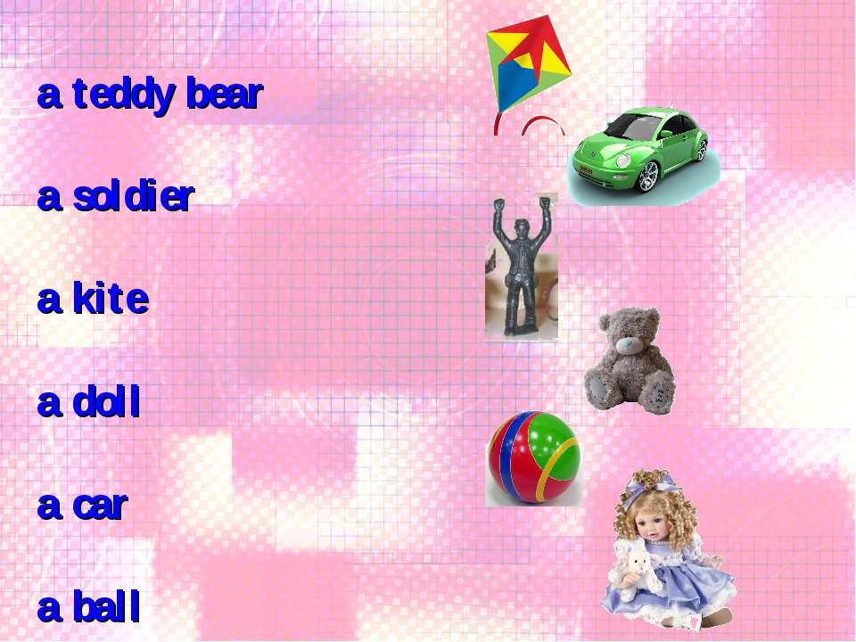 a teddy bear a soldier a kite a doll a car a ball