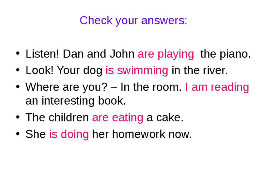 Check your answers: Listen! Dan and John are playing the piano. Look! Your do...