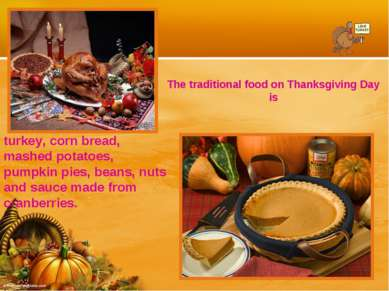 The traditional food on Thanksgiving Day is turkey, corn bread, mashed potato...