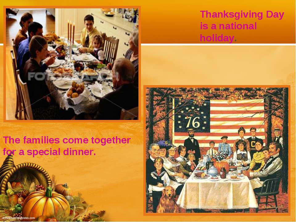 Thanksgiving Day is a national holiday. The families come together for a spec...