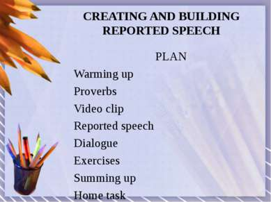 CREATING AND BUILDING REPORTED SPEECH PLAN Warming up Proverbs Video clip Rep...