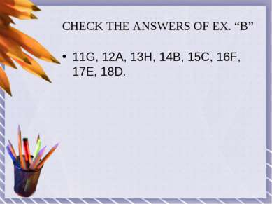 "CHECK THE ANSWERS OF EX. ""B"" 11G, 12A, 13H, 14B, 15C, 16F, 17E, 18D."