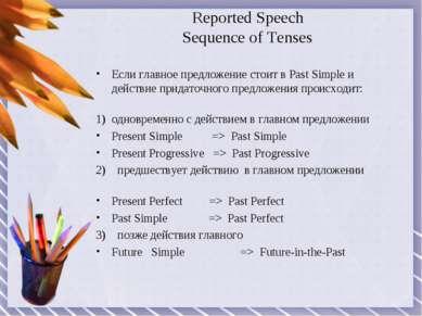 Reported Speech Sequence of Tenses Если главное предложение стоит в Past Simp...