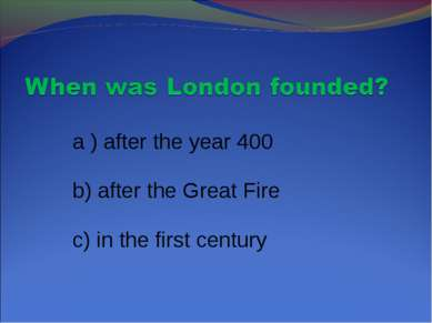 a ) after the year 400 b) after the Great Fire c) in the first century