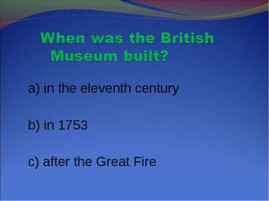 a) in the eleventh century b) in 1753 c) after the Great Fire