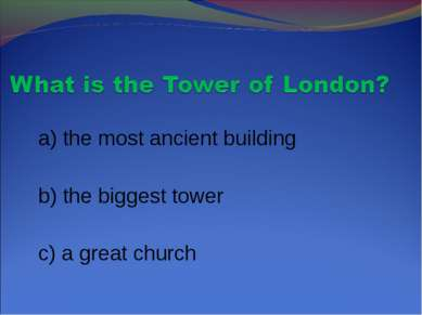 a) the most ancient building b) the biggest tower c) a great church