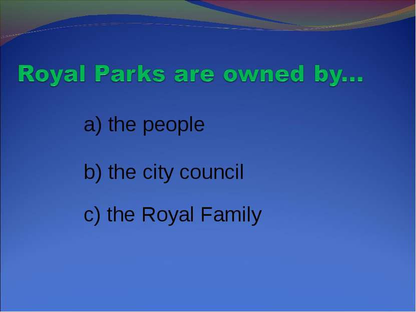 a) the people b) the city council c) the Royal Family