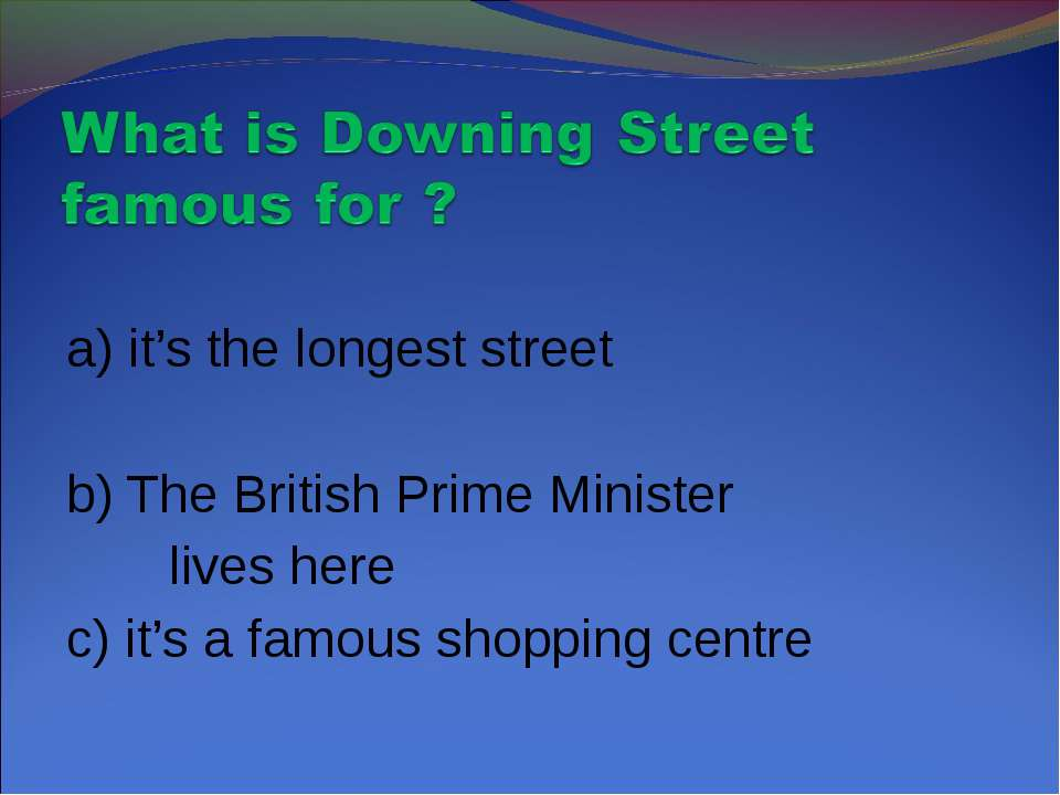 a) it's the longest street b) The British Prime Minister lives here c) it's a...