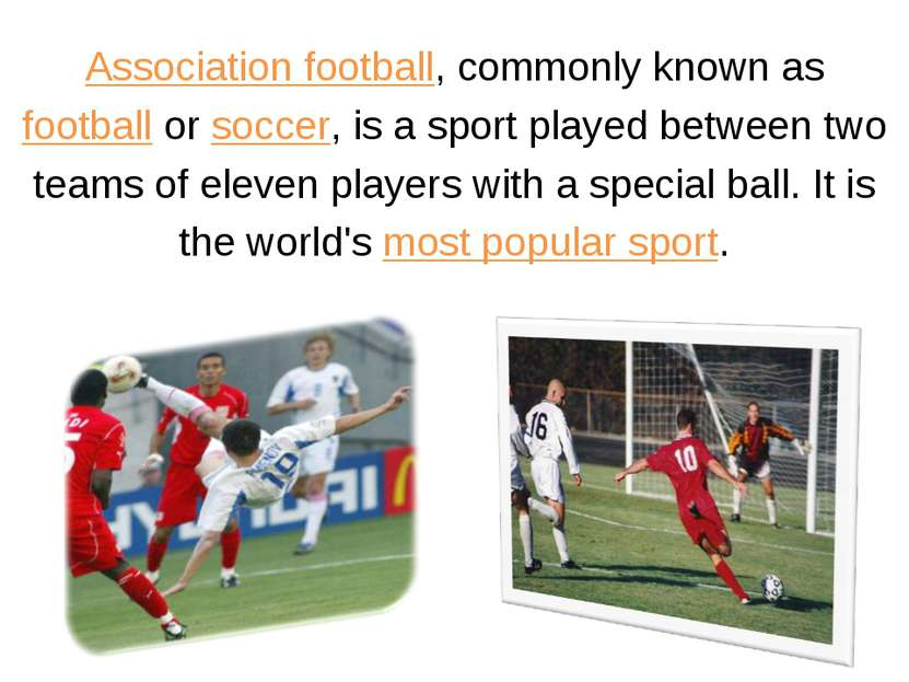 Association football, commonly known as football or soccer, is a sport played...