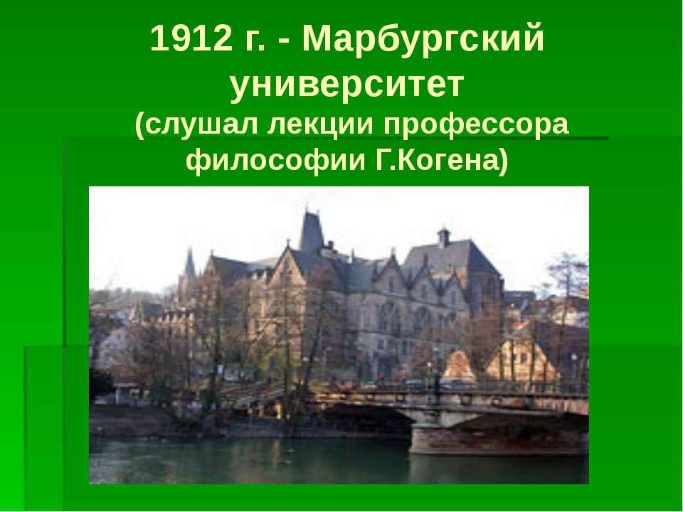 1912 г. - Марбургский университет (слушал лекции профессора философии Г.Когена)