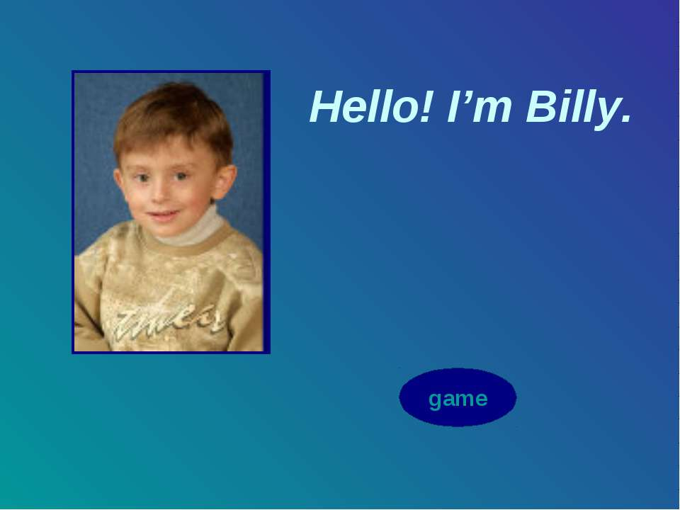 Hello! I'm Billy. game
