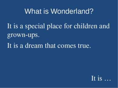 What is Wonderland? It is a special place for children and grown-ups. It is a...