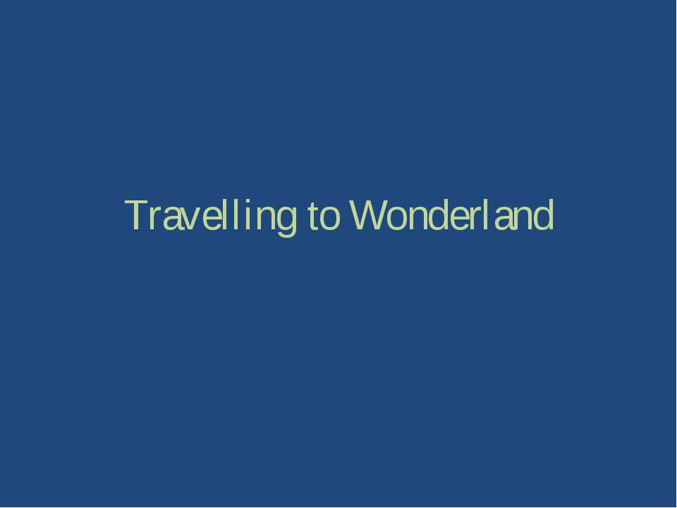 Travelling to Wonderland