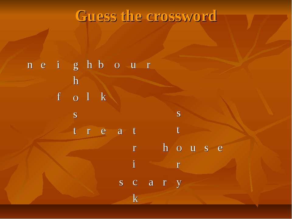 Guess the crossword n e i g h b o u r h o s t f l k r e a t r i c k s a r y s...