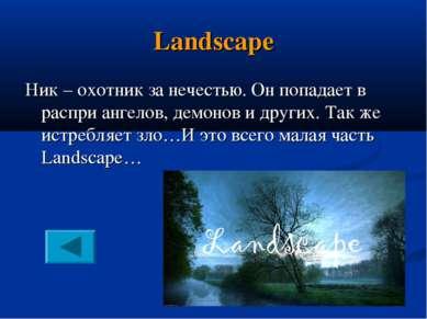 Landscape Ник – охотник за нечестью. Он попадает в распри ангелов, демонов и ...