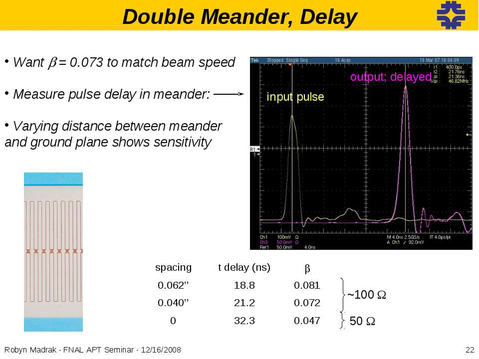 Double Meander, Delay * Robyn Madrak - FNAL APT Seminar - 12/16/2008 Want b =...