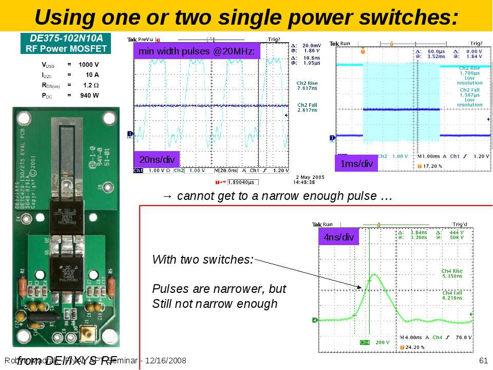 Using one or two single power switches: from DEI/IXYS RF min width pulses @20...