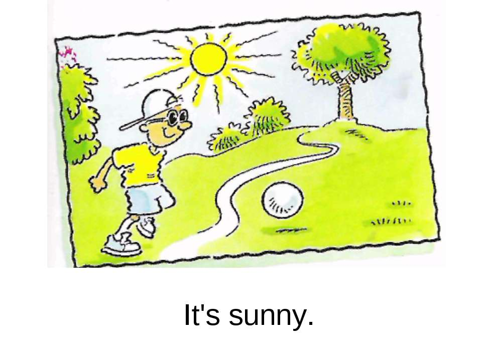 It's sunny.