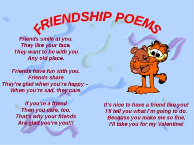 Friends smile at you. They like your face. They want to be with you Any old p...