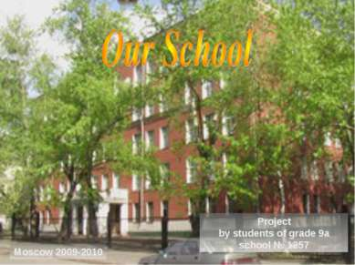 Moscow 2009-2010 Project by students of grade 9a school № 1257