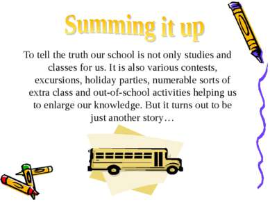 To tell the truth our school is not only studies and classes for us. It is al...