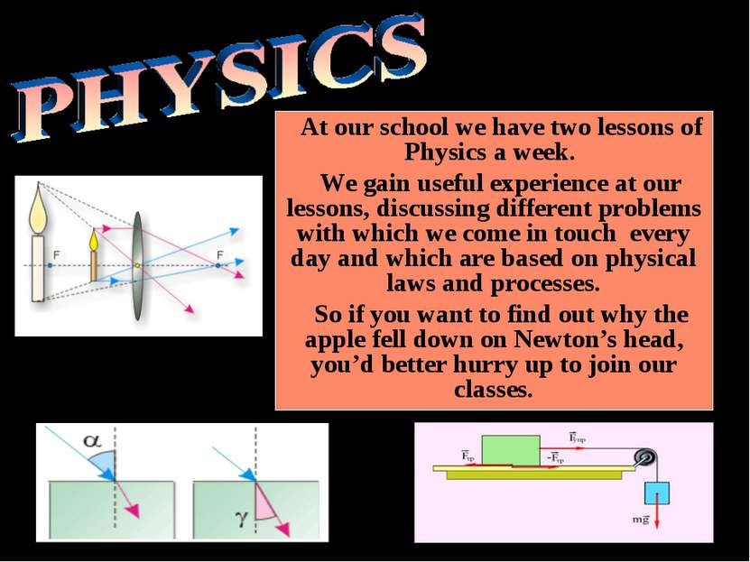 At our school we have two lessons of Physics a week. We gain useful experienc...