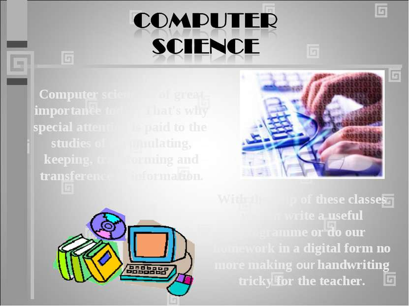 Computer science is of great importance today. That's why special attention i...