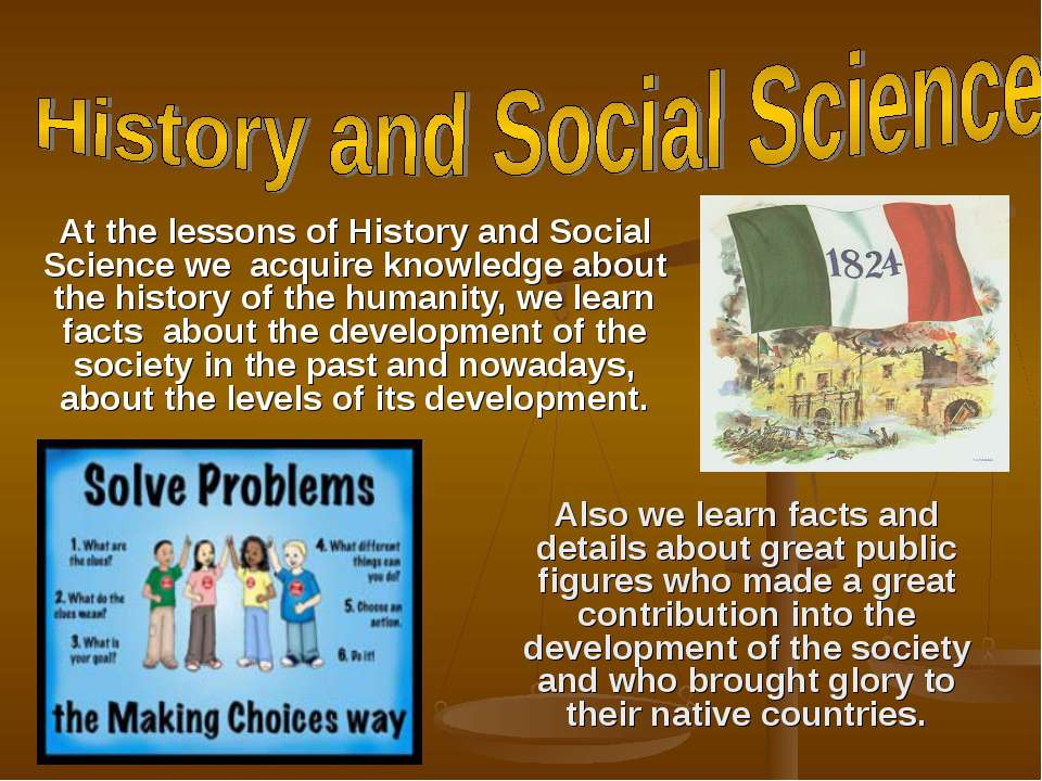 At the lessons of History and Social Science we acquire knowledge about the h...